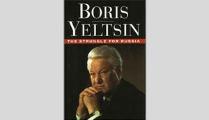 Boris Yeltsin. The Struggle for Russia